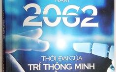 Năm 2062 - thời đại của trí thông minh nhân tạo