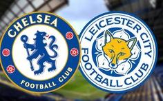Lịch trực tiếp vòng 2 Premier League: Chelsea đối đầu Leicester
