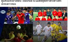 Báo Thái chọn 3 thất bại của đội nhà vào tốp 5 trận đáng nhớ giữa Thái Lan và Việt Nam