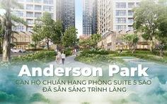 Anderson Park - căn hộ chuẩn hạng phòng Suite 5 sao đã sẵn sàng trình làng