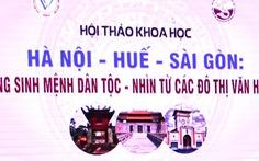 Hà Nội - Huế - Sài Gòn kết nối bền chặt bằng giá trị văn hiến