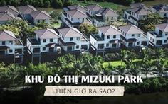 Khu đô thị Mizuki Park hiện giờ ra sao?