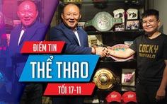 Điểm tin thể thao tối 17-11: HLV Park Hang Seo thực hiện lời hứa với nữ võ sĩ Thu Nhi