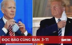 Đọc báo cùng bạn 3-11: Trump - Biden, ai thắng?