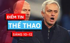 Điểm tin thể thao sáng 10-12: Mourinho đánh giá cao Man Utd