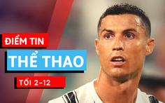 Điểm tin thể thao tối 2-12: Ronaldo thắng Messi đoạt giải 'Bàn chân vàng năm 2020'