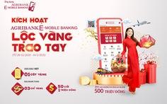Cơ hội trúng 1 lượng vàng khi 'Kích hoạt Agribank E-Mobile Banking'