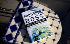 Sếp của Einstein: Đừng ngáng chân các thiên tài