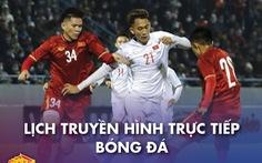 Lịch trực tiếp bóng đá 27-12: Tuyển VN - U22 VN, Tottenham và Liverpool ra sân