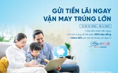 'Gửi tiền lãi ngay - Vận may trúng lớn' cùng VietinBank
