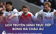 Lịch trực tiếp bóng đá châu Âu 6-12: Tottenham gặp Arsenal