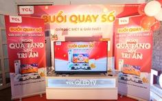 TCL tổ chức quay số chương trình 'ngàn quà tặng – vạn tri ân'