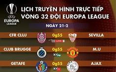 Lịch trực tiếp Europa League ngày 21-2: Tâm điểm Man United, Arsenal
