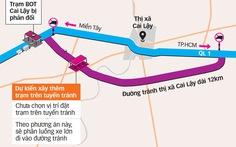 Xây thêm một trạm thu phí trên đường tránh Cai Lậy, thu phí riêng biệt 2 đường