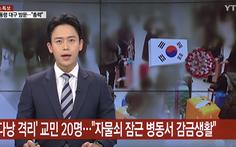 Đưa tin khách Hàn chê khu cách ly Việt Nam: Đài YTN Hàn Quốc 'lấy làm tiếc' và 'sẽ thận trọng'