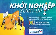 VietinBank đồng hành cùng chương trình truyền hình Khởi nghiệp