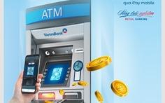 Không cần thẻ, khách hàng VietinBank vẫn được rút tiền trên máy ATM
