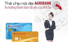 Agribank phát hành thẻ chip nội địa