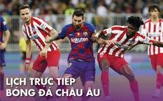 Lịch trực tiếp bóng đá châu Âu ngày 1-7: 'Đại chiến' Barca - Atletico Madrid