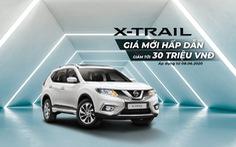 Nissan Việt Nam và TCIE Việt Nam tiếp tục tung ra ưu đãi giá đặc biệt cho Nissan X-Trail