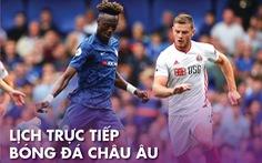 Lịch trực tiếp bóng đá châu Âu 11-7: Chelsea, Barca ra sân