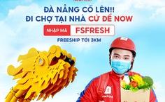 Đà Nẵng: Phát phiếu đi chợ, 'NOW' triển khai 'đi chợ hộ' miễn phí giao hàng đến 3km