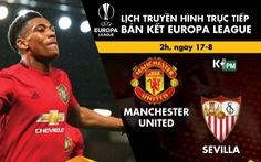 Lịch thi đấu, trực tiếp bán kết Europa League: Man United - Sevilla
