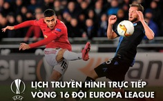 Lịch trực tiếp vòng 16 đội Europa League: Man United - LASK