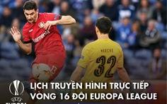 Lịch trực tiếp vòng 16 đội Europa League: Nhiều cuộc tranh tài nảy lửa