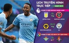 Lịch trực tiếp bóng đá châu Âu 22-9: Man City ra quân