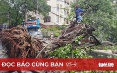 Đọc báo cùng bạn 25-9: Bảo vệ cây xanh trước gió bão
