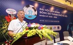 """Liên đoàn Bóng đá Hà Nội trở lại sau 14 năm… """"tê liệt"""""""