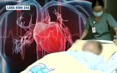 Lăng kính 24g: Suy tim - 'sát thủ' âm thầm cướp đi tính mạng nếu không đề phòng