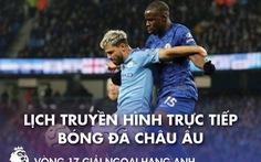 Lịch trực tiếp bóng đá châu Âu 3-1: Tâm điểm Chelsea - Man City