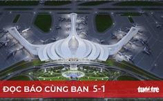 Đọc báo cùng bạn 5-1: Khởi công giai đoạn 1 sân bay Long Thành