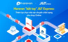 J&T Express 'bắt tay' Haravan tích hợp nhiều tiện ích cho người kinh doanh online