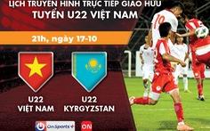 Lịch trực tiếp giao hữu U22 Việt Nam - U22 Kyrgyzstan