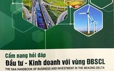 """Ra mắt """"Cẩm nang hỏi đáp đầu tư kinh doanh với vùng Đồng bằng sông Cửu Long"""""""