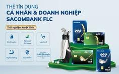 Trải nghiệm với bộ đôi thẻ tín dụng liên kết Sacombank FLC Infinite và Sacombank FLC Platinum