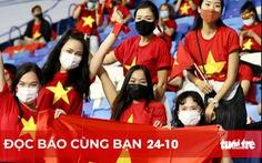 Đọc báo cùng bạn 24-10: Sân Mỹ Đình đón 12.000 khán giả tiếp lửa cho tuyển Việt
