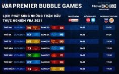 Lịch phát sóng tuần 4 VBA Premier Bubble Games