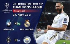 Lịch trực tiếp Champions League 25-2: Real Madrid, Man City thi đấu