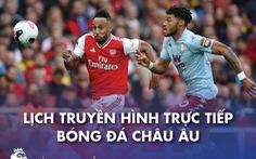 Lịch trực tiếp bóng đá châu Âu 6-2: Aston Villa - Arsenal, Man United - Everton