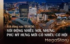Bất động sản TPHCM: Sôi động nhiều nơi, nhưng Phú Mỹ Hưng mới có nhiều cơ hội