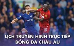 Lịch trực tiếp bóng đá châu Âu 5-3: 'Đại chiến' Liverpool - Chelsea