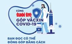 117.000 lượt người đã chung tay 'Cùng Tuổi Trẻ góp vắc xin COVID-19'