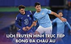 Lịch trực tiếp bóng đá châu Âu 17-4: 'Đại chiến' Man City - Chelsea
