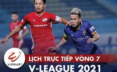 Lịch trực tiếp vòng 7 V-League 2021: Viettel gặp Sài Gòn, Quảng Ninh đụng Bình Dương