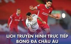 Lịch trực tiếp bóng đá châu Âu 3-4: Arsenal gặp Liverpool, Man City, Real, Chelsea cũng thi đấu