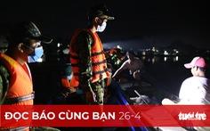 Đọc báo cùng bạn 26-4: Cảnh báo chủ quan, lơ là ngăn dịch từ Ấn Độ, Thái Lan, Campuchia, Lào